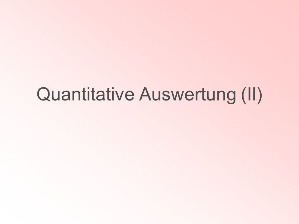 Quantitative Auswertung (II)