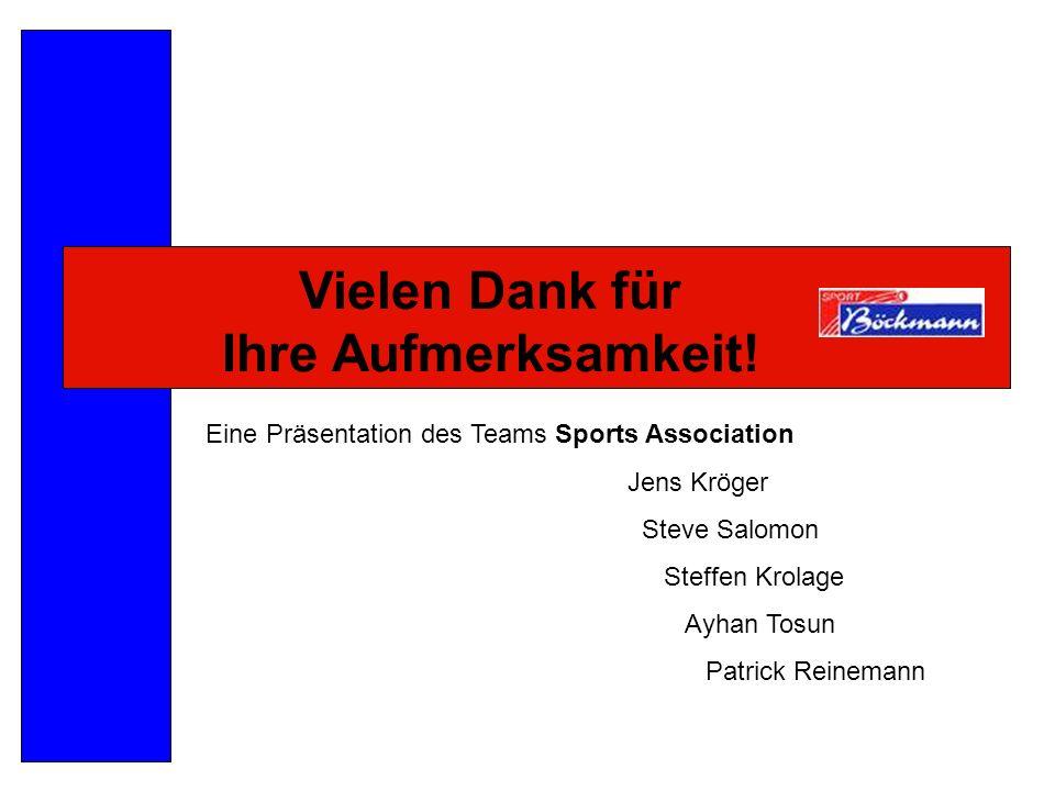 Vielen Dank für Ihre Aufmerksamkeit! Eine Präsentation des Teams Sports Association Jens Kröger Steve Salomon Steffen Krolage Ayhan Tosun Patrick Rein