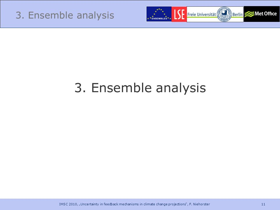 11 3. Ensemble analysis IMSC 2010, Uncertainty in feedback mechanisms in climate change projections, F. Niehorster
