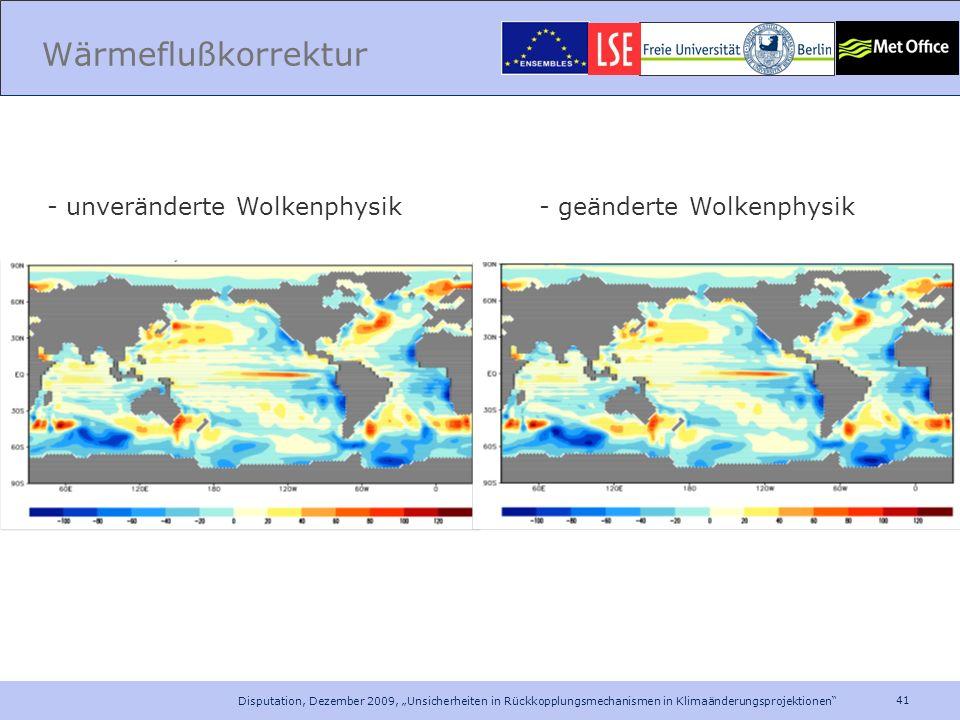 41 Disputation, Dezember 2009, Unsicherheiten in Rückkopplungsmechanismen in Klimaänderungsprojektionen Wärmeflußkorrektur - geänderte Wolkenphysik- u