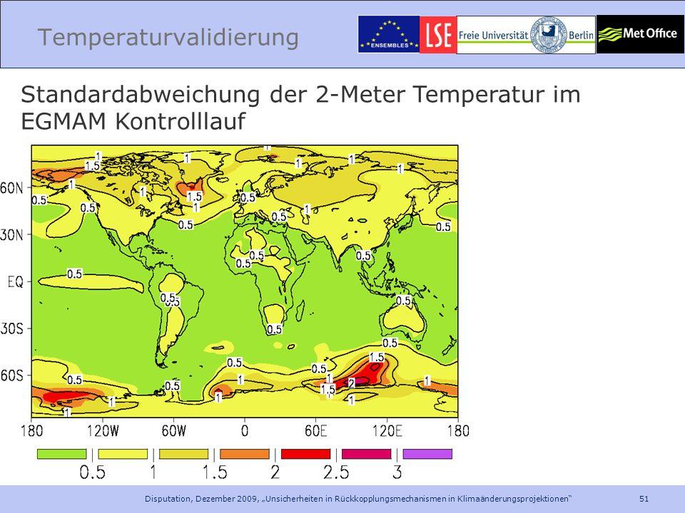 51 Disputation, Dezember 2009, Unsicherheiten in Rückkopplungsmechanismen in Klimaänderungsprojektionen Temperaturvalidierung Standardabweichung der 2