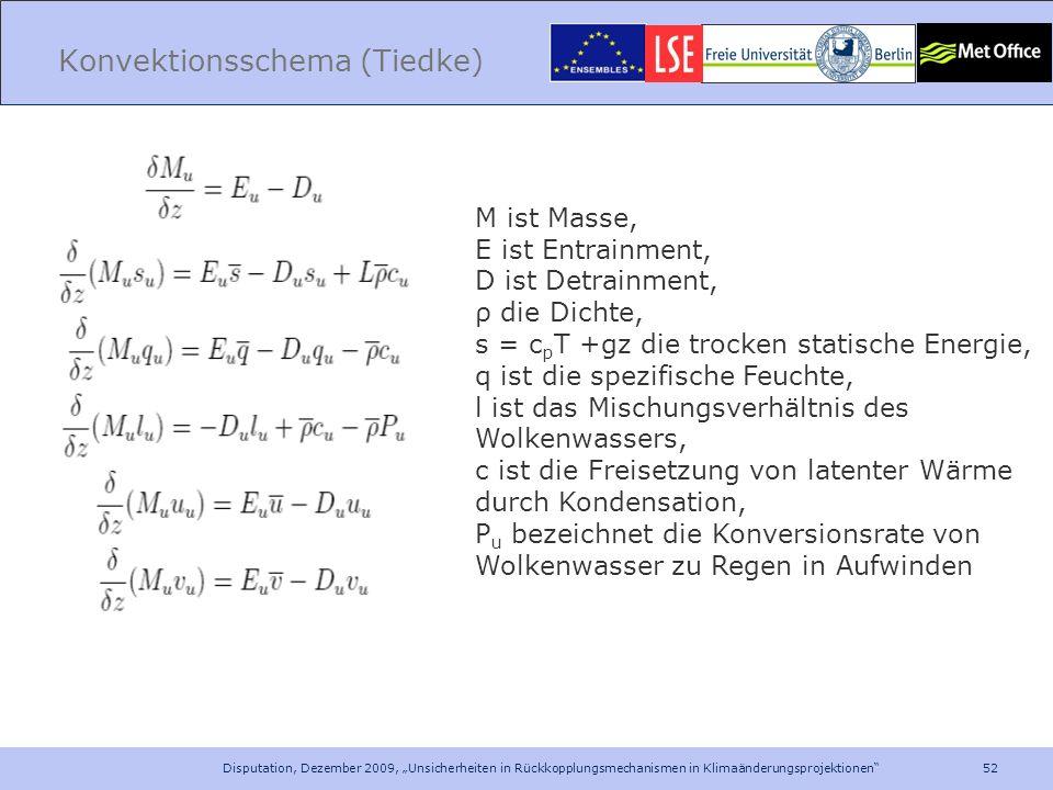 52 Disputation, Dezember 2009, Unsicherheiten in Rückkopplungsmechanismen in Klimaänderungsprojektionen Konvektionsschema (Tiedke) M ist Masse, E ist