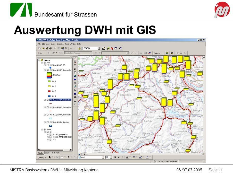 Bundesamt für Strassen 06./07.07.2005MISTRA Basissystem / DWH – Mitwirkung Kantone Seite 11 Auswertung DWH mit GIS