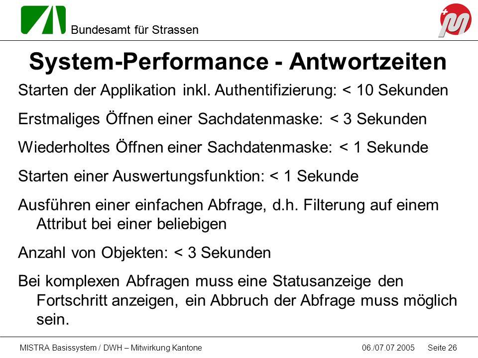 Bundesamt für Strassen 06./07.07.2005MISTRA Basissystem / DWH – Mitwirkung Kantone Seite 26 System-Performance - Antwortzeiten Starten der Applikation