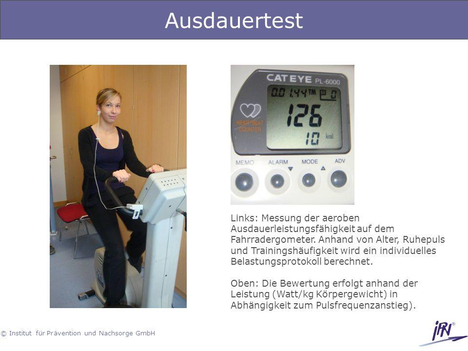 © Institut für Prävention und Nachsorge GmbH Ausdauertest Links: Messung der aeroben Ausdauerleistungsfähigkeit auf dem Fahrradergometer. Anhand von A