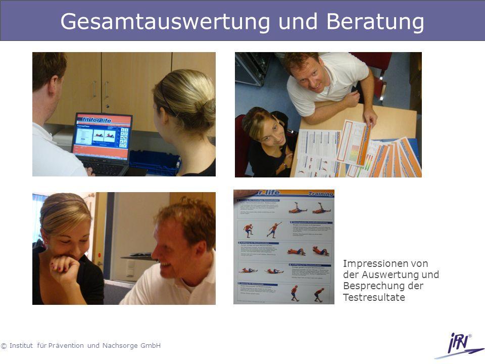 © Institut für Prävention und Nachsorge GmbH Gesamtauswertung und Beratung Impressionen von der Auswertung und Besprechung der Testresultate