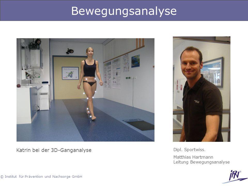 © Institut für Prävention und Nachsorge GmbH Bewegungsanalyse Katrin bei der 3D-Ganganalyse Dipl. Sportwiss. Matthias Hartmann Leitung Bewegungsanalys