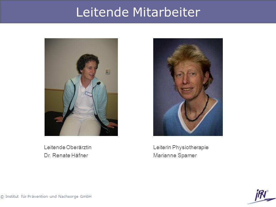 © Institut für Prävention und Nachsorge GmbH Leitende Mitarbeiter Leitende Oberärztin Dr. Renate Häfner Leiterin Physiotherapie Marianne Spamer
