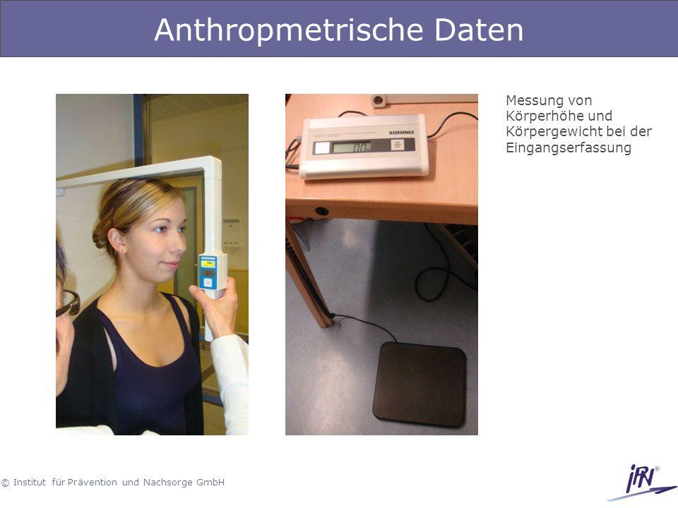 © Institut für Prävention und Nachsorge GmbH Anthropmetrische Daten Messung von Körperhöhe und Körpergewicht bei der Eingangserfassung