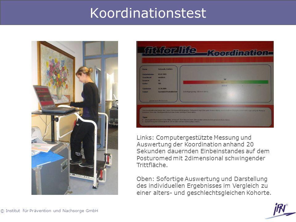 © Institut für Prävention und Nachsorge GmbH Koordinationstest Links: Computergestützte Messung und Auswertung der Koordination anhand 20 Sekunden dau