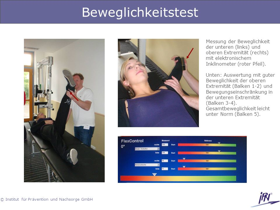 © Institut für Prävention und Nachsorge GmbH Beweglichkeitstest Messung der Beweglichkeit der unteren (links) und oberen Extremität (rechts) mit elekt