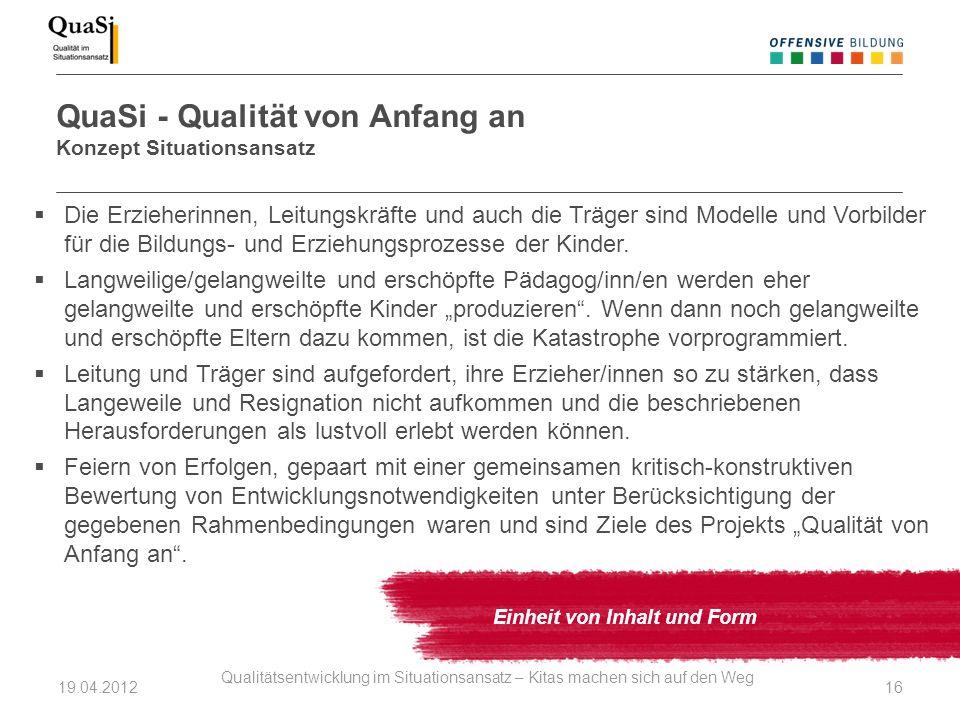 QuaSi - Qualität von Anfang an Konzept Situationsansatz Einheit von Inhalt und Form Die Erzieherinnen, Leitungskräfte und auch die Träger sind Modelle