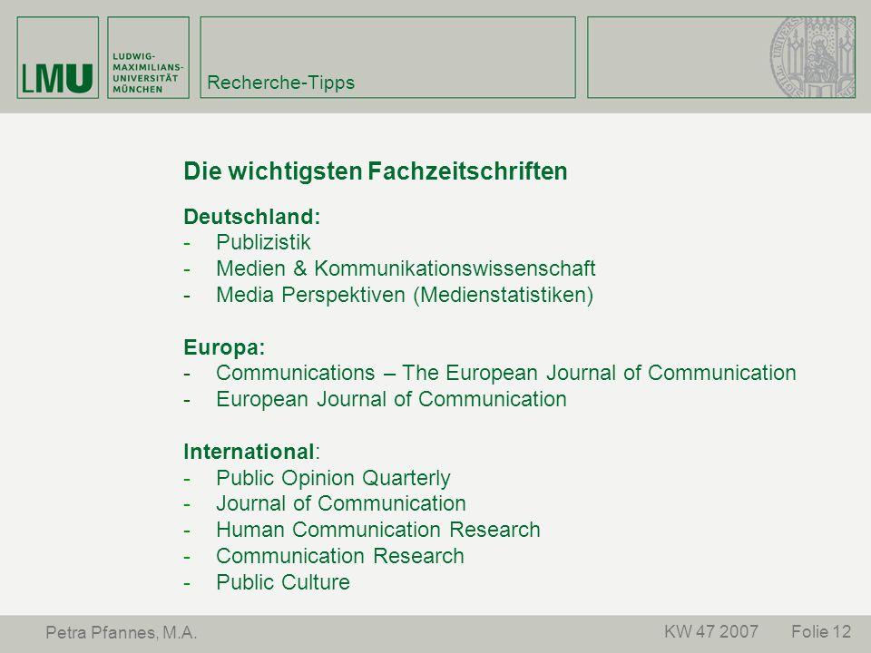 Folie 12KW 47 2007 Petra Pfannes, M.A. Recherche-Tipps Die wichtigsten Fachzeitschriften Deutschland: -Publizistik -Medien & Kommunikationswissenschaf