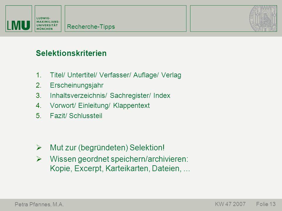 Folie 13KW 47 2007 Petra Pfannes, M.A. Recherche-Tipps Selektionskriterien 1.Titel/ Untertitel/ Verfasser/ Auflage/ Verlag 2.Erscheinungsjahr 3.Inhalt