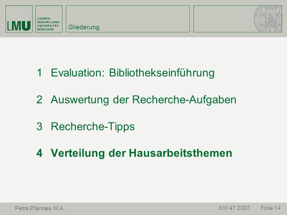Folie 14KW 47 2007 Petra Pfannes, M.A. Gliederung Evaluation: Bibliothekseinführung Auswertung der Recherche-Aufgaben Recherche-Tipps Verteilung der H