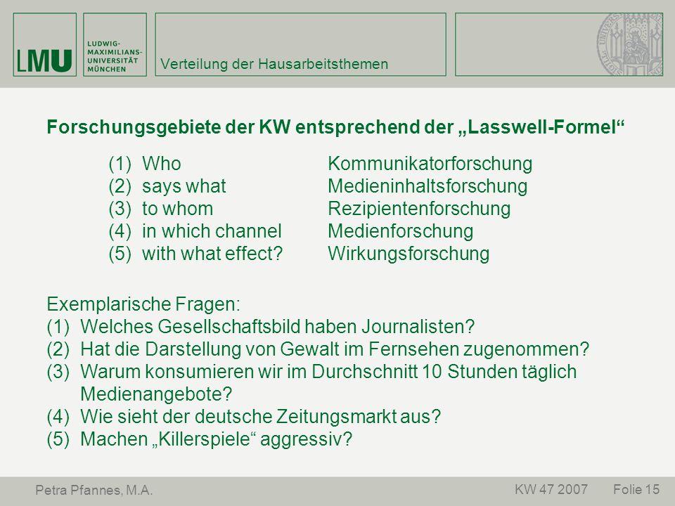 Folie 15KW 47 2007 Petra Pfannes, M.A. Verteilung der Hausarbeitsthemen Forschungsgebiete der KW entsprechend der Lasswell-Formel (1)Who (2)says what