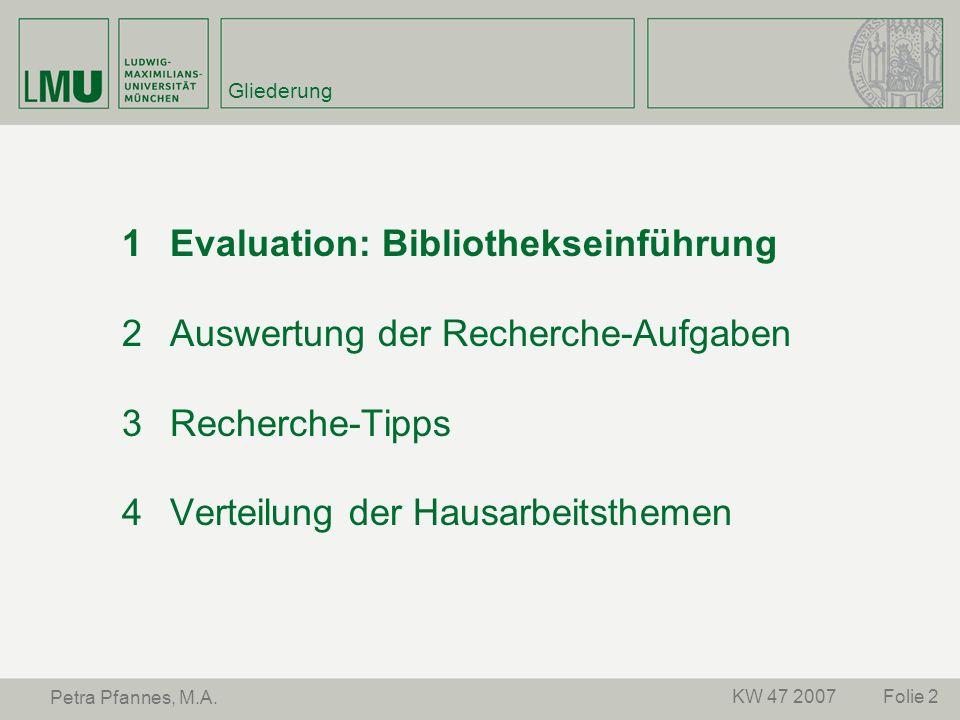 Folie 2KW 47 2007 Petra Pfannes, M.A. Gliederung Evaluation: Bibliothekseinführung Auswertung der Recherche-Aufgaben Recherche-Tipps Verteilung der Ha