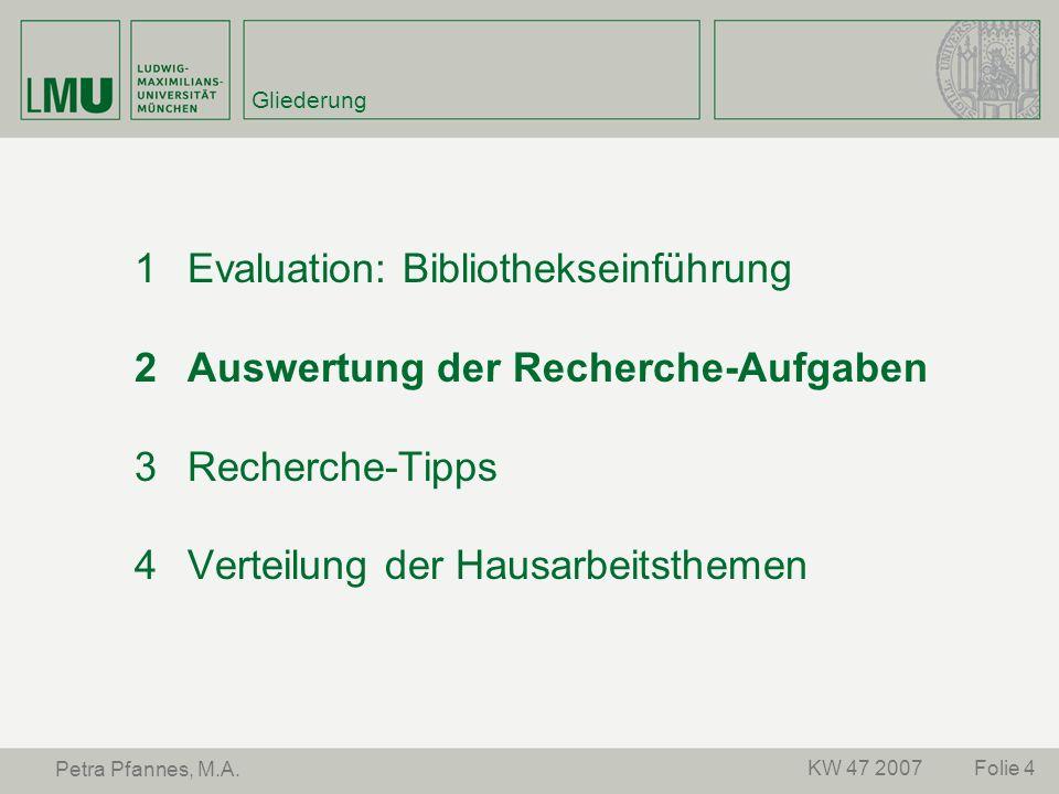 Folie 4KW 47 2007 Petra Pfannes, M.A. Gliederung Evaluation: Bibliothekseinführung Auswertung der Recherche-Aufgaben Recherche-Tipps Verteilung der Ha