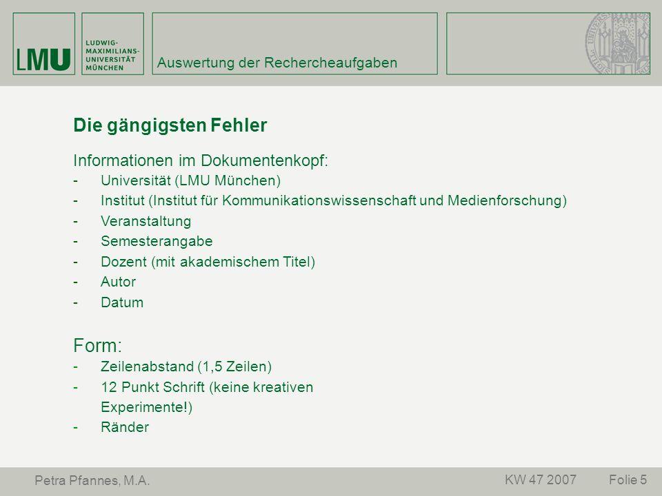 Folie 5KW 47 2007 Petra Pfannes, M.A. Auswertung der Rechercheaufgaben Die gängigsten Fehler Informationen im Dokumentenkopf: -Universität (LMU Münche