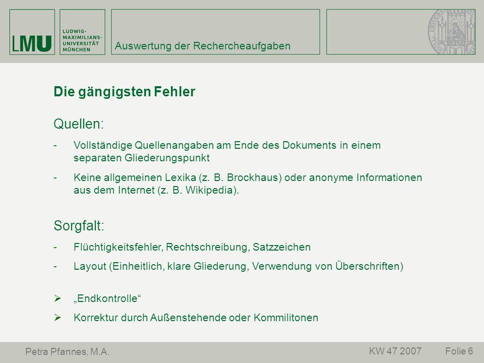 Folie 6KW 47 2007 Petra Pfannes, M.A. Auswertung der Rechercheaufgaben Die gängigsten Fehler Quellen: -Vollständige Quellenangaben am Ende des Dokumen