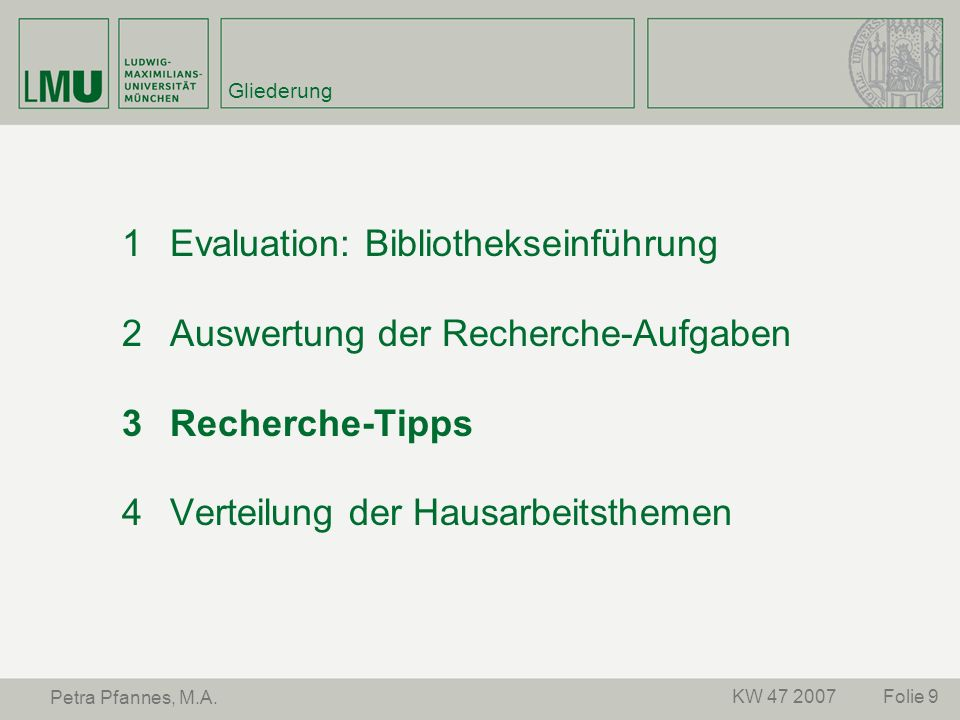 Folie 9KW 47 2007 Petra Pfannes, M.A. Gliederung Evaluation: Bibliothekseinführung Auswertung der Recherche-Aufgaben Recherche-Tipps Verteilung der Ha