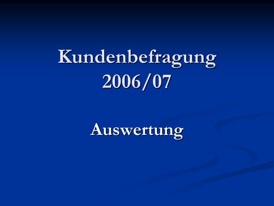 Kundenbefragung 2006/07 Auswertung