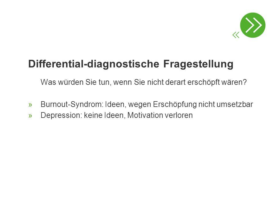 Differential-diagnostische Fragestellung Was würden Sie tun, wenn Sie nicht derart erschöpft wären? » Burnout-Syndrom: Ideen, wegen Erschöpfung nicht