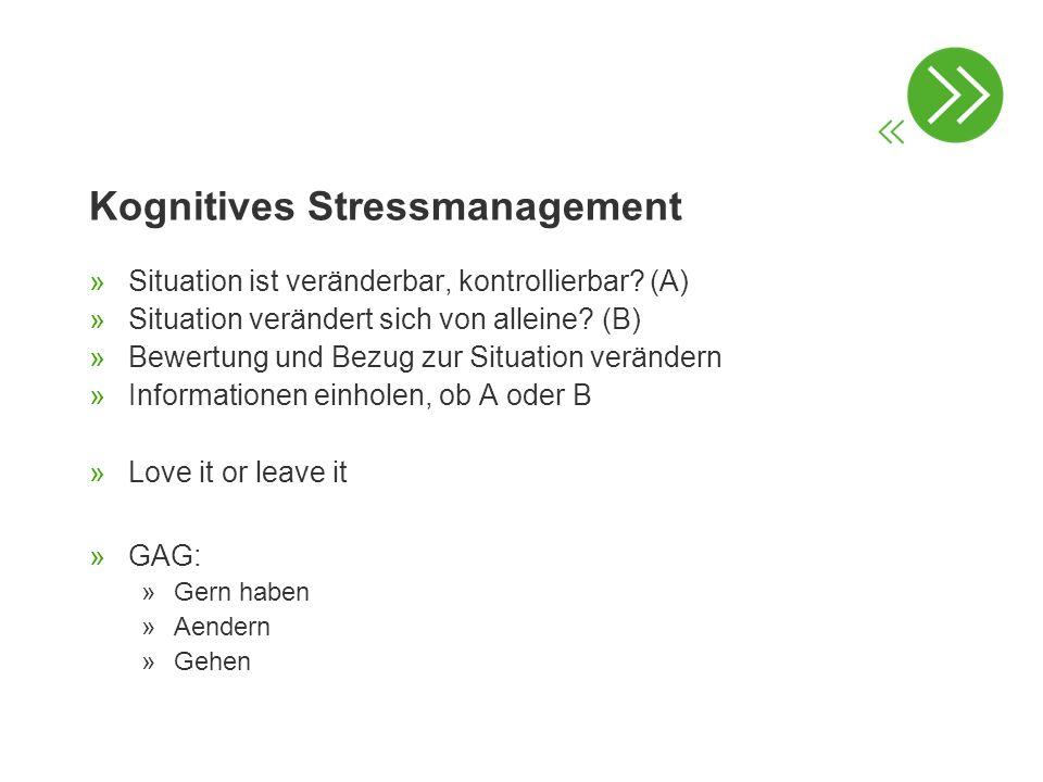 Kognitives Stressmanagement »Situation ist veränderbar, kontrollierbar? (A) »Situation verändert sich von alleine? (B) »Bewertung und Bezug zur Situat