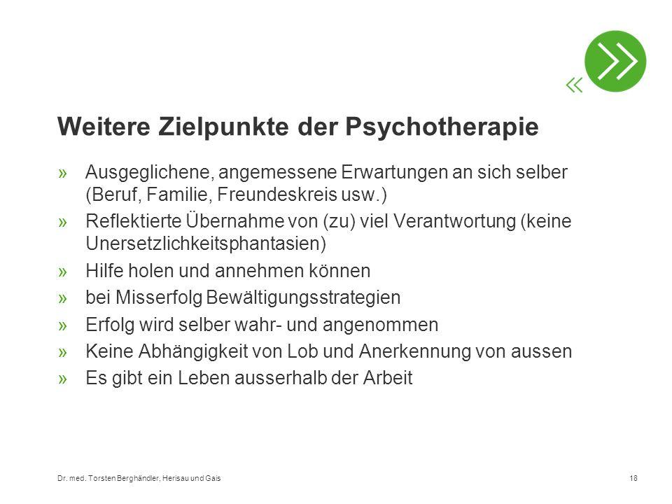 18 Weitere Zielpunkte der Psychotherapie »Ausgeglichene, angemessene Erwartungen an sich selber (Beruf, Familie, Freundeskreis usw.) »Reflektierte Übe
