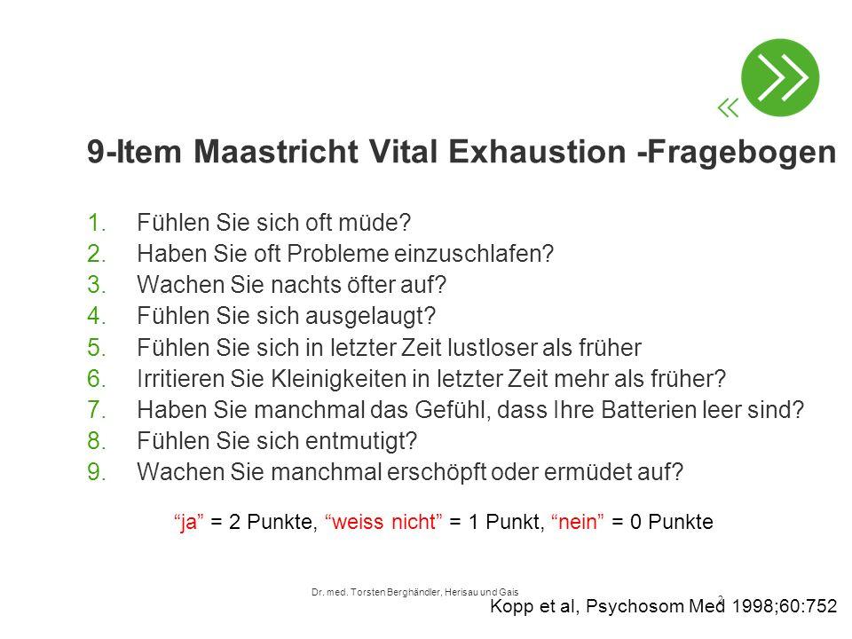 9-Item Maastricht Vital Exhaustion -Fragebogen 1.Fühlen Sie sich oft müde? 2.Haben Sie oft Probleme einzuschlafen? 3.Wachen Sie nachts öfter auf? 4.Fü