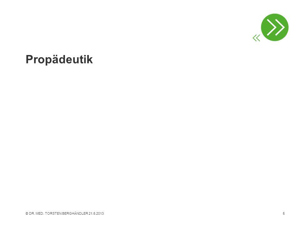 Propädeutik © DR. MED. TORSTEN BERGHÄNDLER 21.6.20135