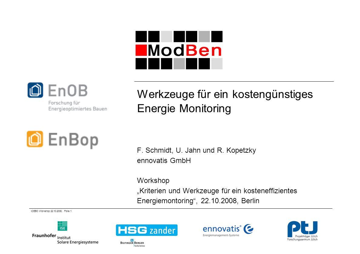 ICEBO Workshop 22.10.2008, Folie 1 Werkzeuge für ein kostengünstiges Energie Monitoring F. Schmidt, U. Jahn und R. Kopetzky ennovatis GmbH Workshop Kr