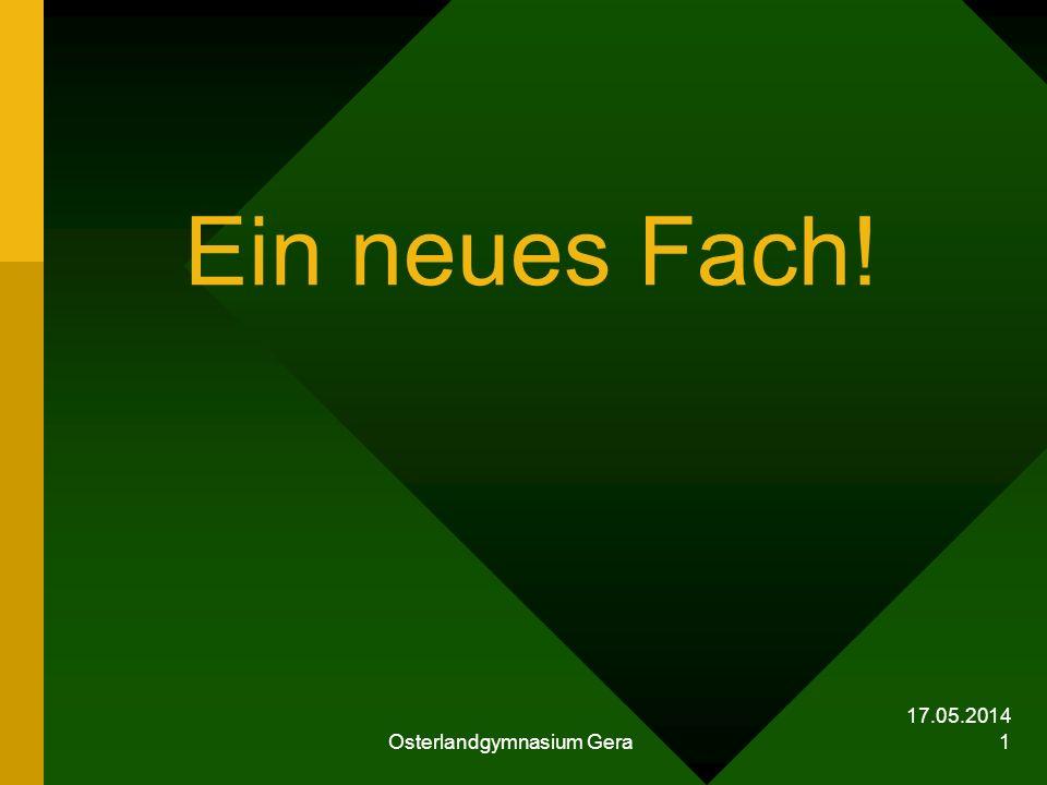 17.05.2014 Osterlandgymnasium Gera 1 Ein neues Fach!