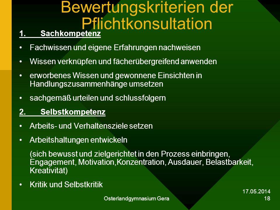 17.05.2014 Osterlandgymnasium Gera 18 Bewertungskriterien der Pflichtkonsultation 1. Sachkompetenz Fachwissen und eigene Erfahrungen nachweisen Wissen