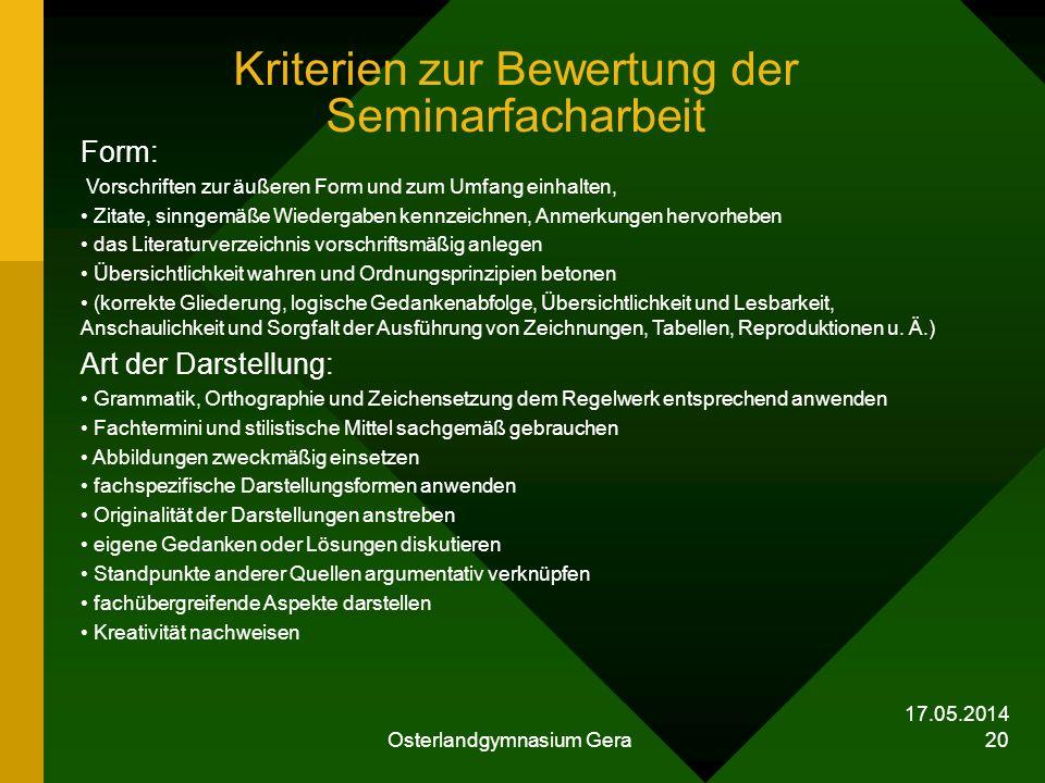 17.05.2014 Osterlandgymnasium Gera 20 Kriterien zur Bewertung der Seminarfacharbeit Form: Vorschriften zur äußeren Form und zum Umfang einhalten, Zita