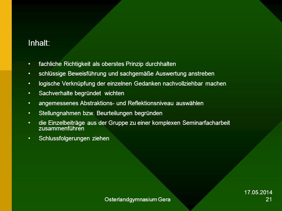 17.05.2014 Osterlandgymnasium Gera 21 Inhalt: fachliche Richtigkeit als oberstes Prinzip durchhalten schlüssige Beweisführung und sachgemäße Auswertun