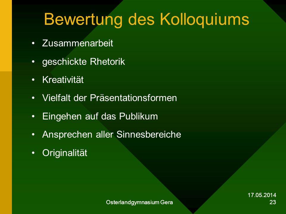 17.05.2014 Osterlandgymnasium Gera 23 Bewertung des Kolloquiums Zusammenarbeit geschickte Rhetorik Kreativität Vielfalt der Präsentationsformen Eingeh