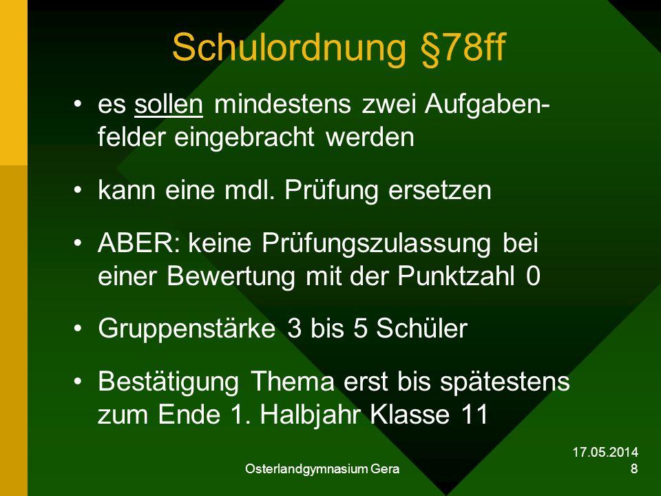 17.05.2014 Osterlandgymnasium Gera 8 Schulordnung §78ff es sollen mindestens zwei Aufgaben- felder eingebracht werden kann eine mdl. Prüfung ersetzen