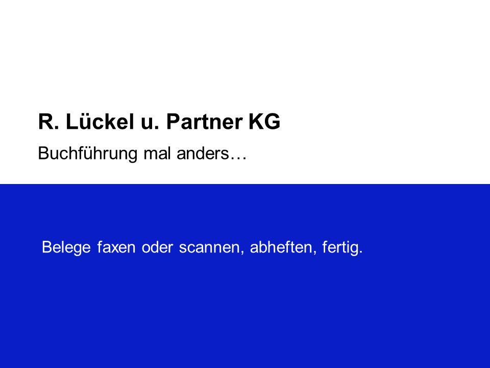 R. Lückel u. Partner KG Buchführung mal anders… Belege faxen oder scannen, abheften, fertig.