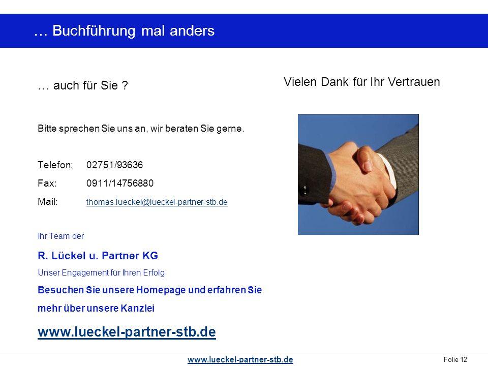 Folie 12 www.lueckel-partner-stb.de … Buchführung mal anders … auch für Sie ? Bitte sprechen Sie uns an, wir beraten Sie gerne. Telefon: 02751/93636 F