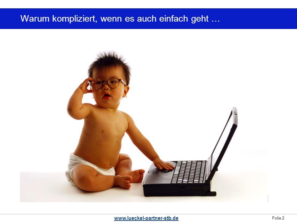 Folie 2 www.lueckel-partner-stb.de Warum kompliziert, wenn es auch einfach geht …