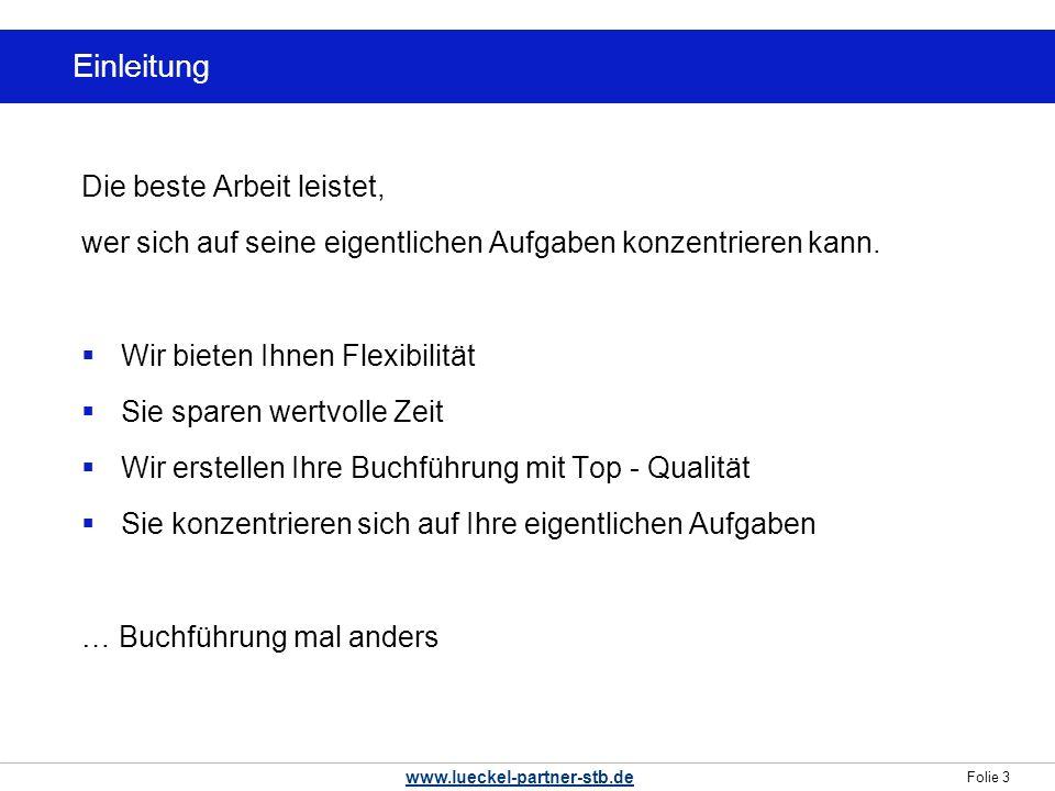 Folie 3 www.lueckel-partner-stb.de … Buchführung mal anders Einleitung Die beste Arbeit leistet, wer sich auf seine eigentlichen Aufgaben konzentrieren kann.