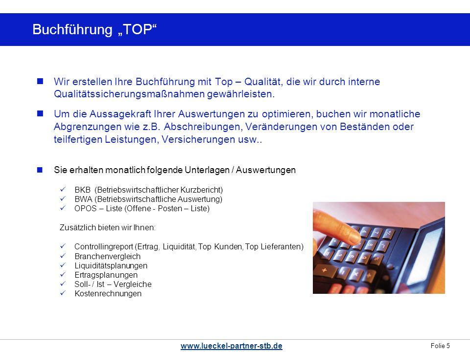 Folie 5 www.lueckel-partner-stb.de Buchführung TOP Wir erstellen Ihre Buchführung mit Top – Qualität, die wir durch interne Qualitätssicherungsmaßnahmen gewährleisten.