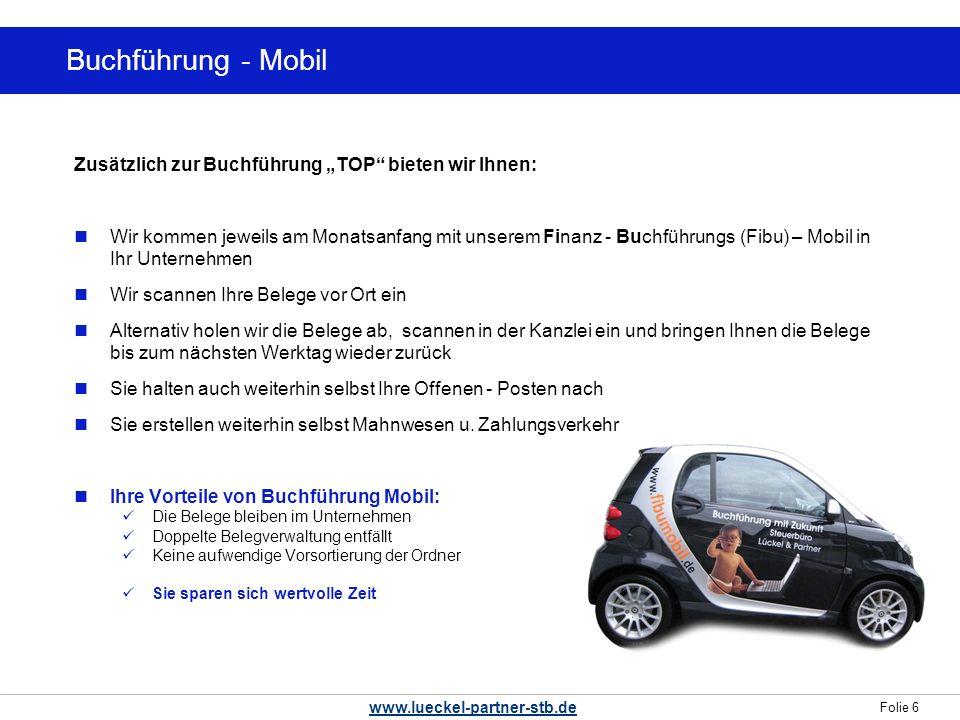 Folie 6 www.lueckel-partner-stb.de Buchführung - Mobil Zusätzlich zur Buchführung TOP bieten wir Ihnen: Wir kommen jeweils am Monatsanfang mit unserem