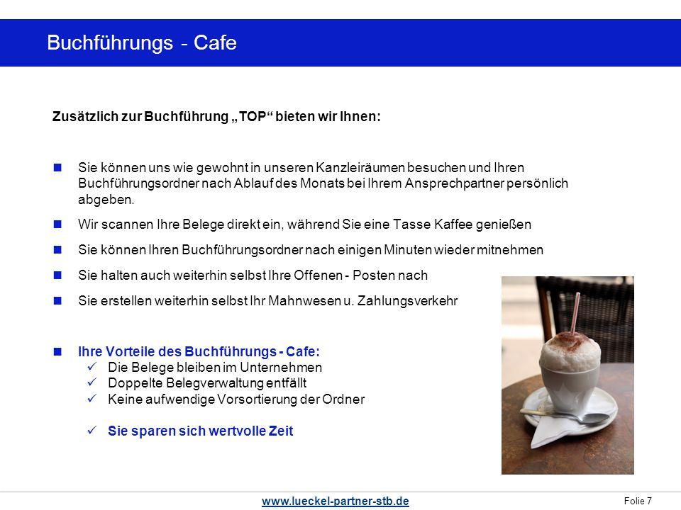 Folie 7 www.lueckel-partner-stb.de Buchführungs - Cafe Zusätzlich zur Buchführung TOP bieten wir Ihnen: Sie können uns wie gewohnt in unseren Kanzleir
