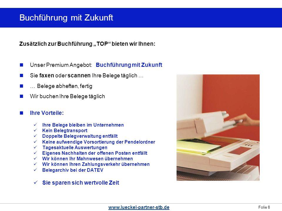 Folie 8 www.lueckel-partner-stb.de Wollten Sie nicht schon immer … Zusätzlich zur Buchführung TOP bieten wir Ihnen: Unser Premium Angebot: Buchführung