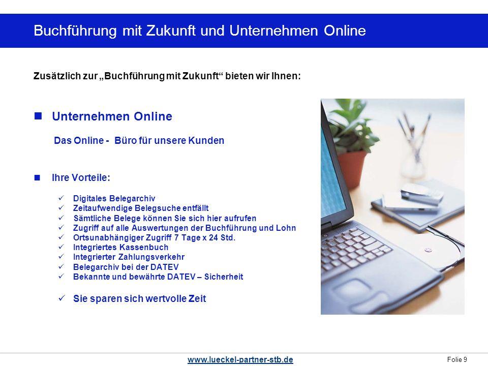 Folie 9 www.lueckel-partner-stb.de Wollten Sie nicht schon immer … Zusätzlich zur Buchführung mit Zukunft bieten wir Ihnen: Unternehmen Online Das Onl