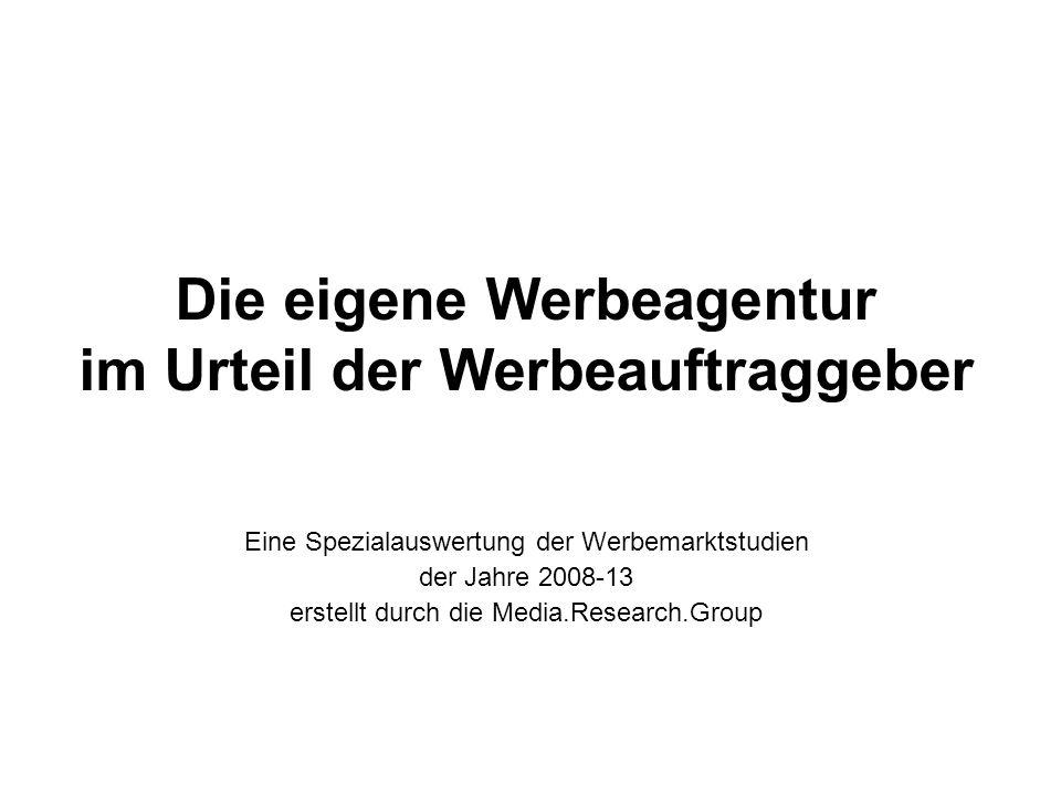 Die eigene Werbeagentur im Urteil der Werbeauftraggeber Eine Spezialauswertung der Werbemarktstudien der Jahre 2008-13 erstellt durch die Media.Research.Group