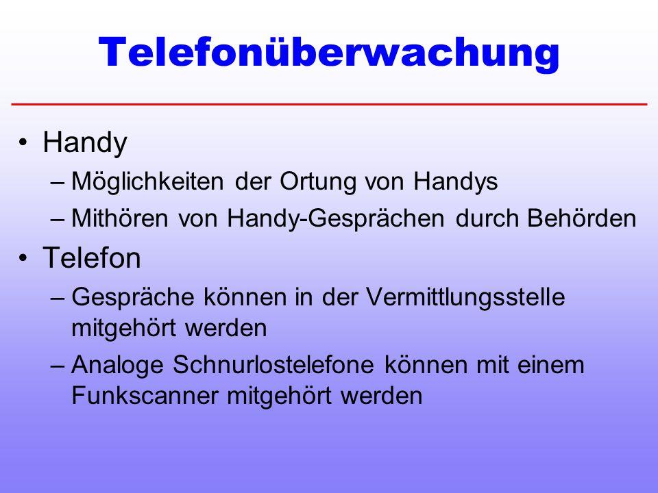 Telefonüberwachung Handy –Möglichkeiten der Ortung von Handys –Mithören von Handy-Gesprächen durch Behörden Telefon –Gespräche können in der Vermittlungsstelle mitgehört werden –Analoge Schnurlostelefone können mit einem Funkscanner mitgehört werden