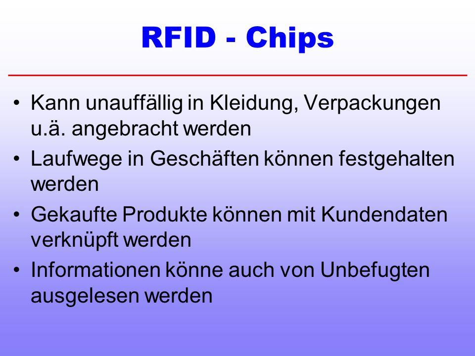 RFID - Chips Kann unauffällig in Kleidung, Verpackungen u.ä. angebracht werden Laufwege in Geschäften können festgehalten werden Gekaufte Produkte kön
